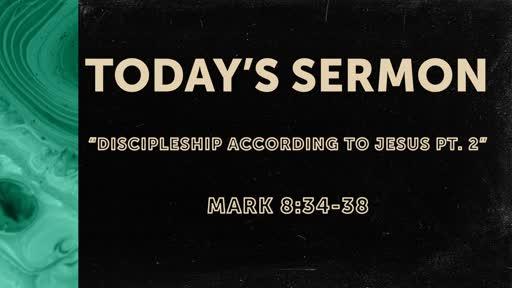 Discipleship According to Jesus pt.2 (Mark 8:34-38)