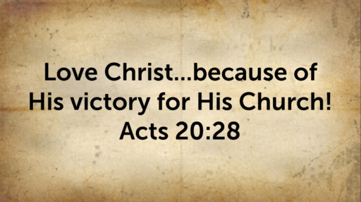 August 4, 2019   Loving Christ for His Victory for His Church