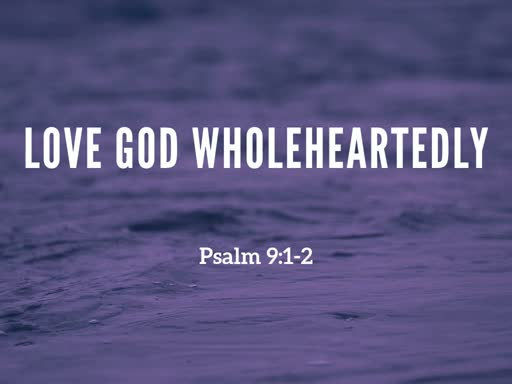 2019.08.04 Love God Wholeheartedly
