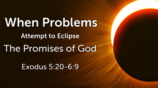 When Problems Attempt to Eclipse The Promises of God