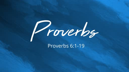 Wisdom in Action - Proverbs 6:1-19