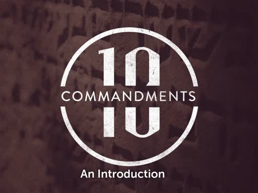 10 Commandments An Introduction 8/4/19 AM (dwc)