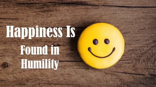 Happiness Is Found In Humility