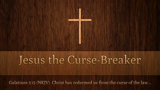 Jesus the Curse Breaker