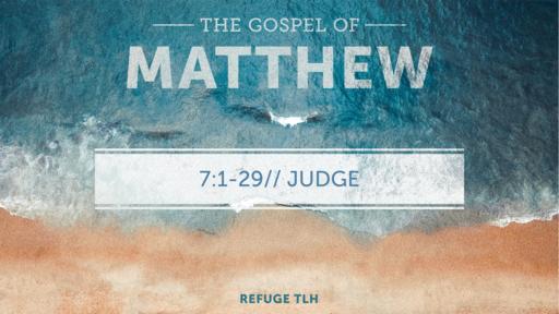 Matthew 7:1-29 // JUDGE
