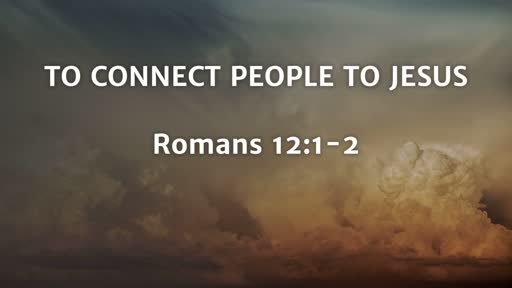 To CONNECT People to JESUS