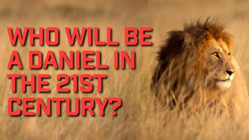 Who will be a Daniel in the 21st Century? - 8/4/2019