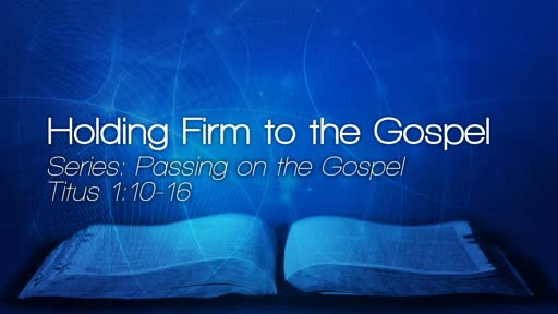 Holding Firm to the Gospel
