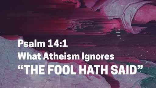 """The Fool Hath Said"""