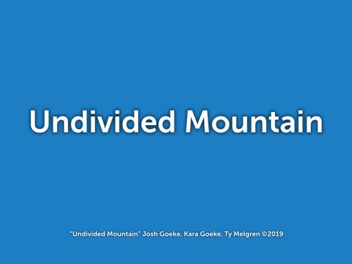 Undivided Mountain - Josh Goeke & Ty Melgren