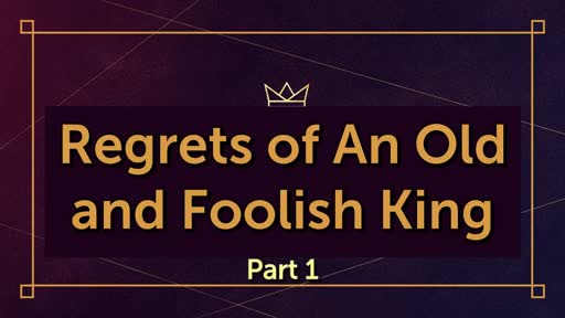 Regrets of An Old and Foolish King, Part 1