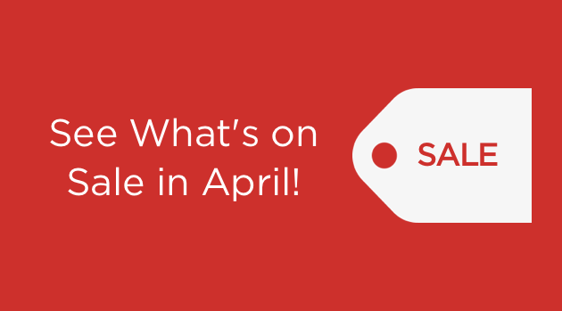 See What's on Sale in April!