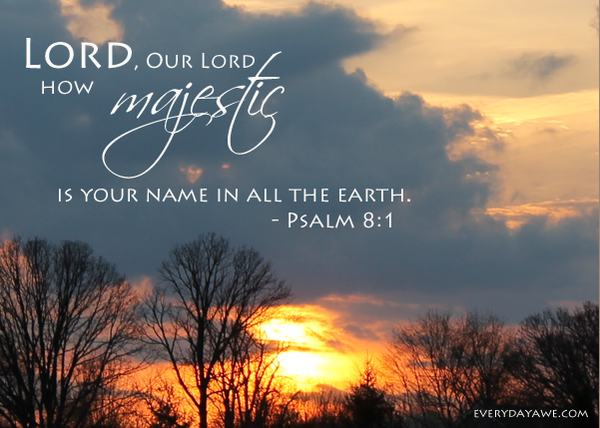 """Psalm 8: """"The Lord's Majestic Name"""""""