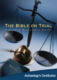 Bible On Trial: Beyond A Reasonable Doubt - Hard Evidence From the Ancient World