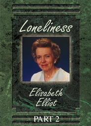 Elisabeth Elliot: Loneliness Part 2