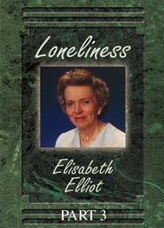 Elisabeth Elliot: Loneliness Part 3