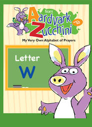From Aardvark to Zucchini Part 2 - Letter W