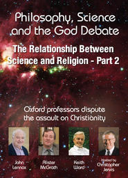 Philosophy, Science and the God Debate - The Relationship between Science & Religion - Part 2