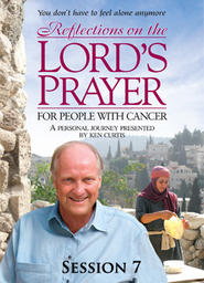 Reflections On The Lord's Prayer For People With Cancer - Session 7