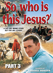 So Who Is This Jesus? - Part 3