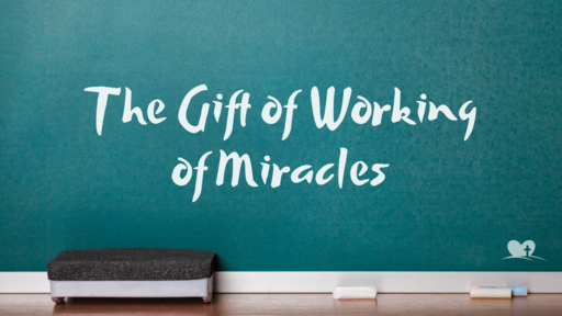 The Gift of Working of Miracles!