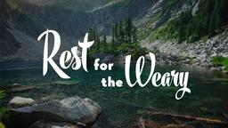 Rest for the Weary 16x9 PowerPoint image