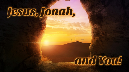 Jesus, Jonah, and You (03-27-16)
