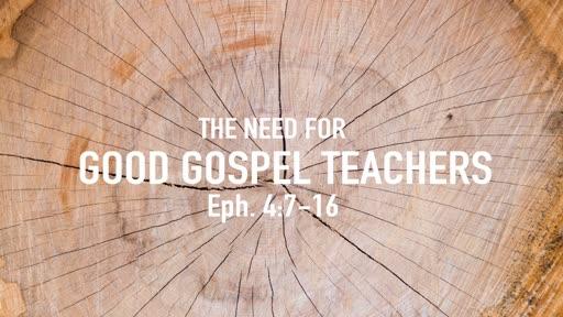 The need for good gospel teachers