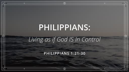Philippians: Living as if God IS In Control