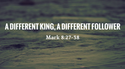 August 11, 2019  A Different King, A Different Follower
