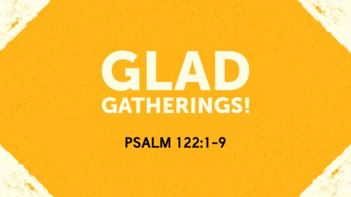 Glad Gatherings! - 08.11.19 AM