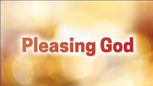 08/11/2019 - Pleasing God