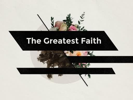 The Greatest Faith