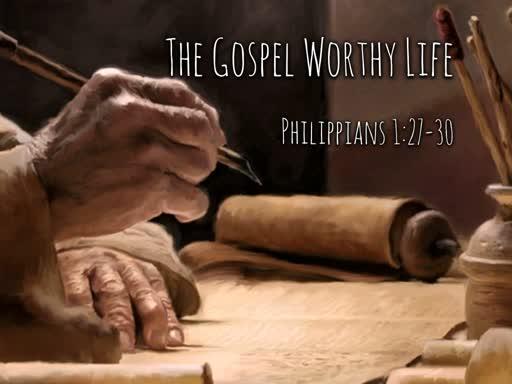 The Gospel Worthy Life