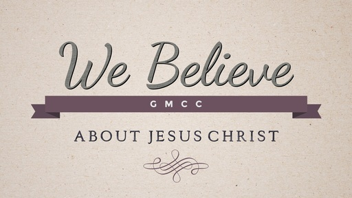 We Believe - About Jesus Christ
