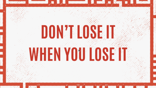 Don't Lose It When You Lose it