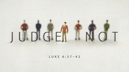 Luke 6:37 Judge Not