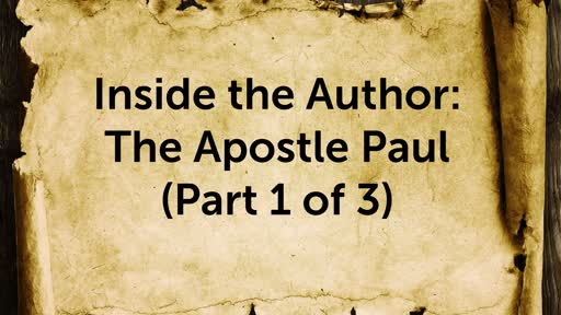 Inside the Author-The Apostle Paul (Part 1 of 3)