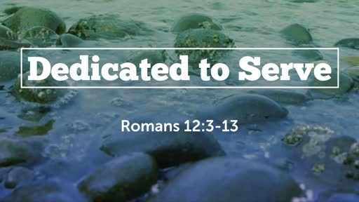 Dedicated to Serve (August 12, 2019)