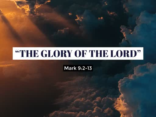7-11-19 The Glory of the Lord