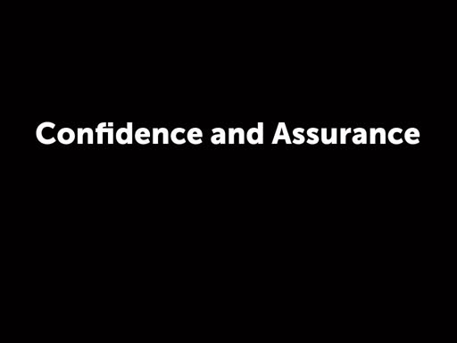 Confidence and Assurance