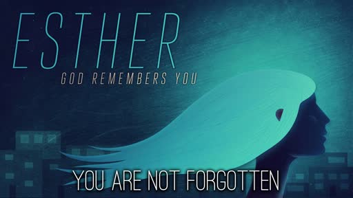 Esther: God Remembers You