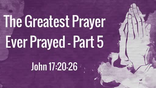 The Greatest Prayer Ever Prayed - Part 5