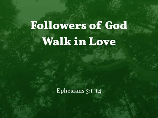 2019.08.11a Followers of God Walk in Love