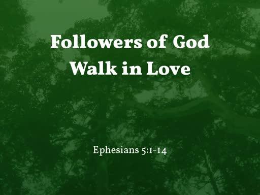 2019.08.11a Followers of God Walk in Love