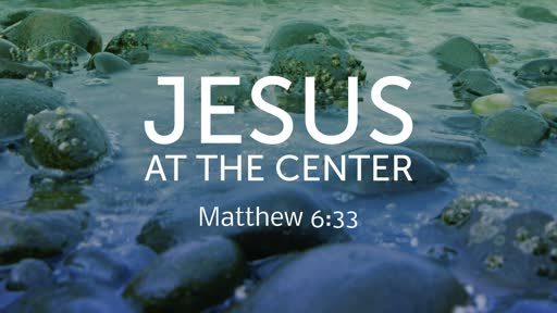 8/11/2019 Jesus at the Center