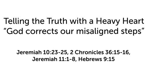 """Telling the Truth with a Heavy Heart: """"God corrects our misaligned steps"""""""