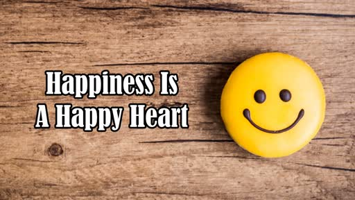 Happiness Is A Happy Heart