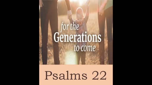 For Generations to Come - Psalm 22