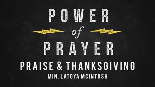 The Power of Prayer, Praise and Thanksgiving- Min. Latoya McIntosh